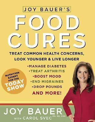 Joy Bauer's Food Cures: Treat Common Health Concerns, Look Younger & Live Longe