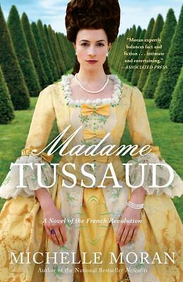 Madame Tussaud: A Novel of the French Revolution by Moran, Michelle