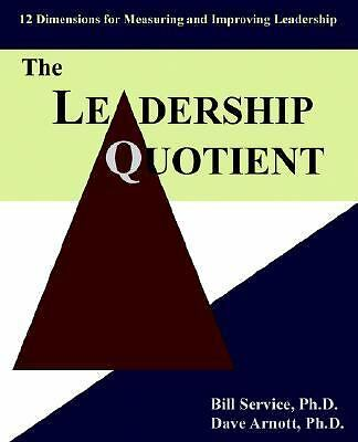 The Leadership Quotient: 12 Dimensions for Measuring and Improving Leadership, A