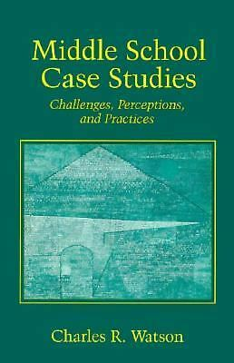 Middle School Case Studies: Challenges, Perceptions, and Practices by Watson, C