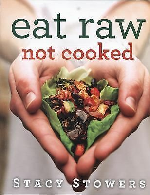 Eat Raw, Not Cooked by Stowers, Stacy