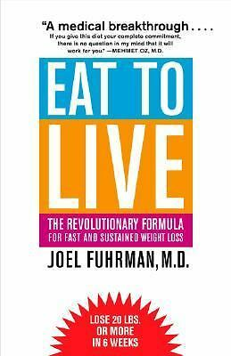 Eat to Live: The Revolutionary Formula for Fast and Sustained Weight Loss, Joel