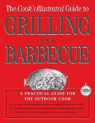 The Cook's Illustrated Guide To Grilling And Barbecue by Cook's Illustrated Mag