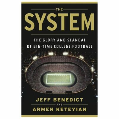 The System: The Glory and Scandal of Big-Time College Football by Benedict, Jef