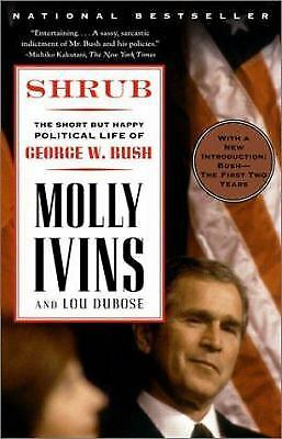 Shrub : The Short but Happy Political Life of George W. Bush by Molly Ivins...