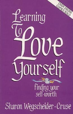 Learning to Love Yourself: Finding Your Self-Worth by Wegscheider-Cruse, Sharon
