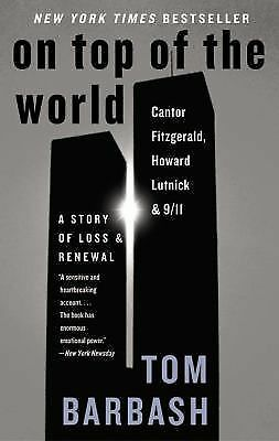 On Top of the World : Cantor Fitzgerald, Howard Lutnick, and 9/11: A Story of Lo
