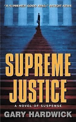 Supreme Justice : A Novel of Suspense by Gary Hardwick (2001, Paperback)