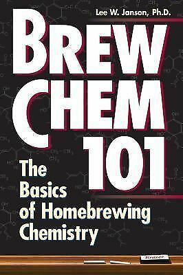 Brew Chem 101: The Basics of Homebrewing Chemistry by Janson Ph.D., Lee W.