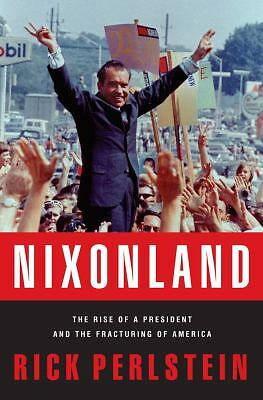 Nixonland: The Rise of a President and the Fracturing of America by Perlstein,