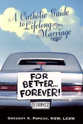 For Better...Forever!: A Catholic Guide to Lifelong Marriage, Gregory K. Popcak,