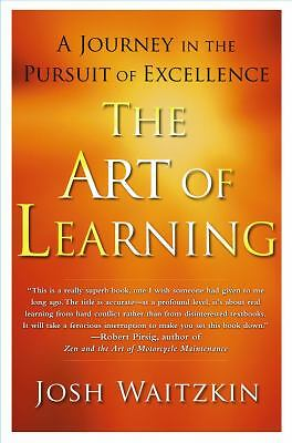 The Art of Learning: A Journey in the Pursuit of Excellence by Waitzkin, Josh