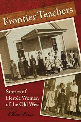 Frontier Teachers: Stories of Heroic Women of the Old West, Chris Enss, Acceptab