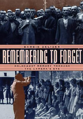 Remembering to Forget: Holocaust Memory through the Camera's Eye, Zelizer, Barbi