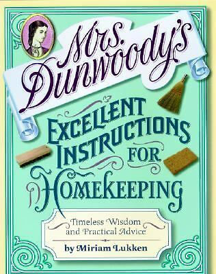 Mrs. Dunwoody's Excellent Instructions for Homekeeping: Timeless Wisdom and Pra