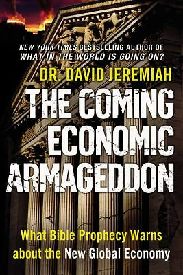 The Coming Economic Armageddon: What Bible Prophecy Warns about the New Global