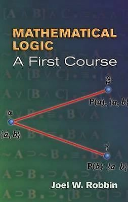 Mathematical Logic: A First Course (Dover Books on Mathematics) by Robbin, Joel