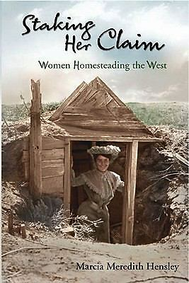 Staking Her Claim: Women Homesteading the West, Marcia Meredith Hensley, Good Bo