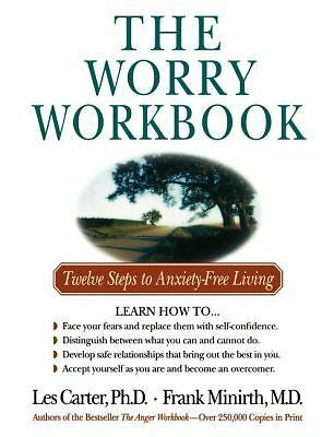 The Worry Workbook: Twelve Steps to Anxiety-Free Living by