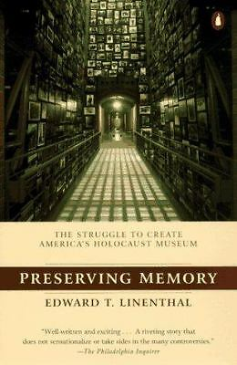 Preserving Memory: The Making of the United States Holocaust Memorial Museum by