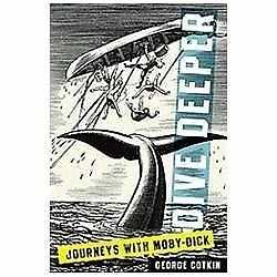 Dive Deeper: Journeys with Moby-Dick by Cotkin, George