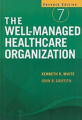 The Well-Managed Healthcare Organization, John R. Griffith, Kenneth R. White, Go