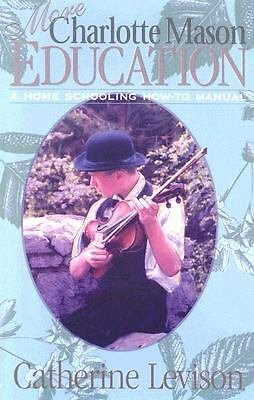 More Charlotte Mason Education: A Home Schooling How-To Manual by Levison, Cath
