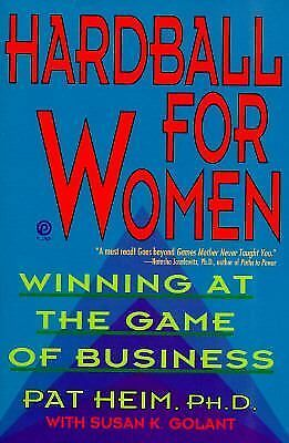 Hardball for Women : Winning at the Game of Business by Pat Heim, Ph.D.