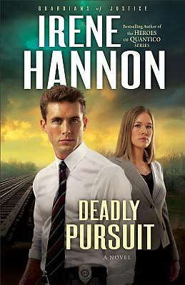 Deadly Pursuit: A Novel (Guardians of Justice), Irene Hannon, Very Good Book