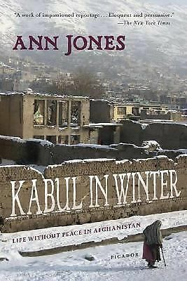 Kabul in Winter: Life Without Peace in Afghanistan by Jones, Ann