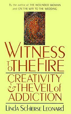 Witness to the Fire: Creativity and the Veil of Addiction, Leonard, Linda Schier