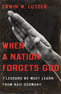 When a Nation Forgets God: 7 Lessons We Must Learn from Nazi Germany, Erwin W. L