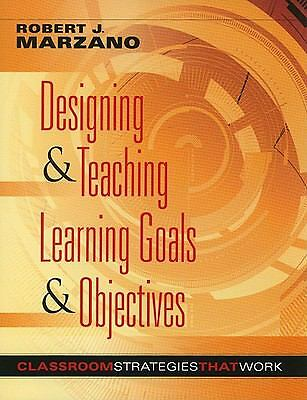 Designing and Teaching Learning Goals and Objectives: Classroom Strategies That