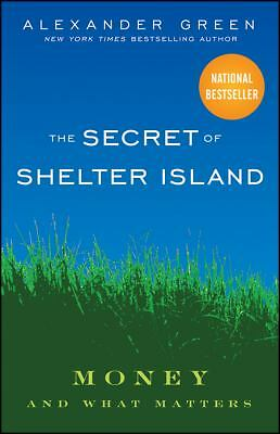 The Secret of Shelter Island: Money and What Matters, Green, Alexander, Acceptab