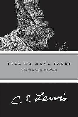 Till We Have Faces: A Myth Retold by C.S. Lewis