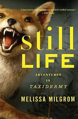 Still Life : Adventures in Taxidermy by Melissa Milgrom (2011, Paperback)
