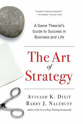 The Art of Strategy: A Game Theorist's Guide to Success in Business and Life by