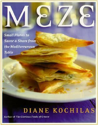 Meze: Small Plates to Savor and Share from the Mediterranean Table by Kochilas,