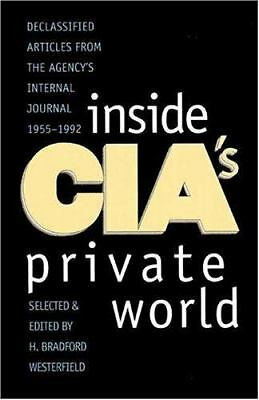 Inside CIA's Private World: Declassified Articles from the Agency`s Internal Jo