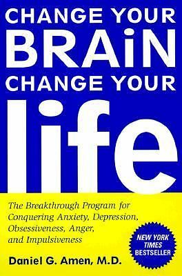 Change Your Brain, Change Your Life: The Breakthrough Program for Conquering Anx