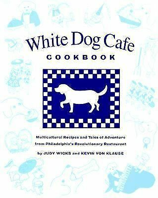 White Dog Cafe Cookbook: Multicultural Recipes And Tales Of Advenutre From Phil