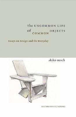 Uncommon Life Of Common Objects, The by Busch, Akiko, Szenasy, Susan