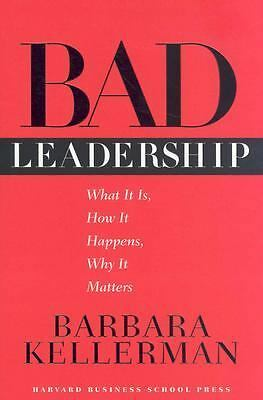 Bad Leadership: What It Is, How It Happens, Why It Matters (Leadership for the