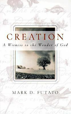 Creation: A Witness to the Wonder of God, Futato, Mark David, Good Book