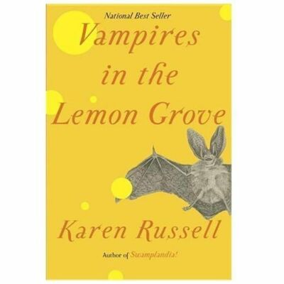 Vampires in the Lemon Grove: Stories by Russell, Karen