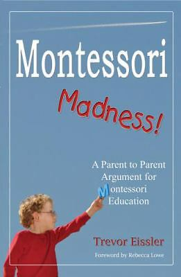 Montessori Madness! A Parent to Parent Argument for Montessori Education by Tre