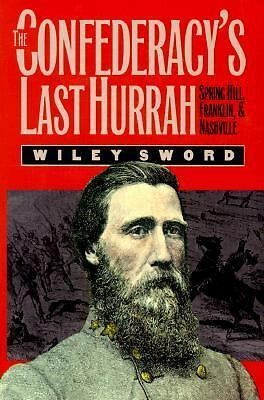 The Confederacy's Last Hurrah: Spring Hill, Franklin, and Nashville (Modern War