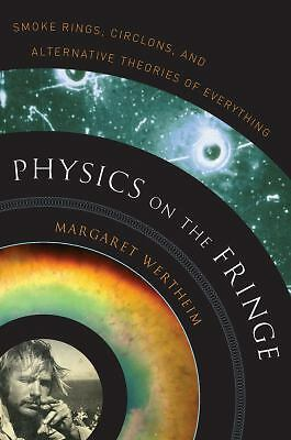 Physics on the Fringe: Smoke Rings, Circlons, and Alternative Theories of Everyt