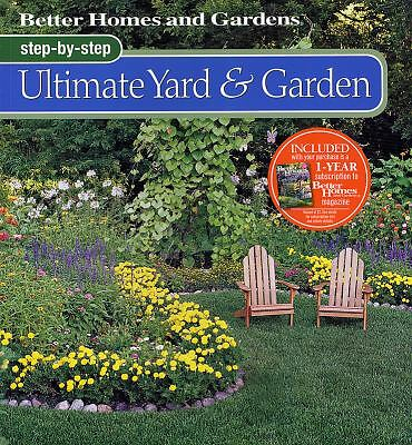 Better Homes and Gardens Step-by-Step Ultimate Yard & Garden (Better Homes and G