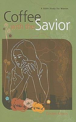 Coffee with the Savior: A Bible Study for Women, Kristen Myers, Very Good Book